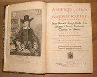 The antiquities of Warwickshire illustrated; from records, leiger-books, manuscripts, charters, evidences, tombes, and armes: beautified with maps, prospects and portraictures