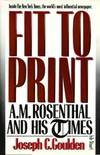 image of Fit to Print:  A. M. Rosenthal and His Times