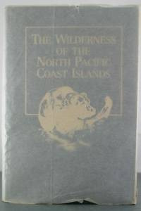 THE WILDERNESS OF THE NORTH PACIFIC COAST ISLANDS A Hunter's Experience While Searching for...