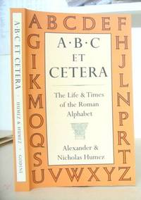A B C Et Cetera - The Life And Times Of The Roman Alphabet
