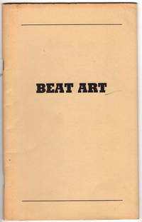 Beat Art: Drawings By Gregory Corso, Jack Kerouac, Peter Orlovsky, Philip Whalen and Others from the Rare Book and Manuscript Library of Columbia University. An Exhibition Prepared by the Seminar on Problems of Style, Department of Art History