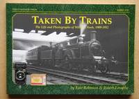 Taken By Trains: The Life and Photographs By William Nash, 1909-1952. by  Kate & Robert Forsythe Robinson - Paperback - First Edition. - 2004 - from N. G. Lawrie Books. (SKU: 47604)