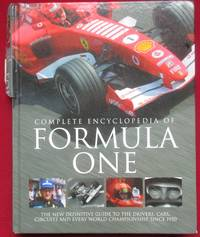 Complete Encyclopedia Formula 1. The new definitive guide to the drivers, cars, circuits and every world championship since 1950.