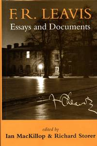 F.R. Leavis: Essays and Documents by  Editors  F.R.; IAN MACKILLOP and RICHARD STORER - First Edition, First Printing - 1995 - from Captain's Bookshelf, Inc., ABAA and Biblio.co.uk