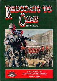 Redcoats to Cams A History of the Australian Infantry 1788-2001 [Signed]