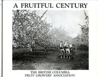 A Fruitful Century The British Columbia Fruit Growers' Association 1889-1989