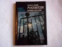 Charles Rennie Mackintosh. Architect and Artist.