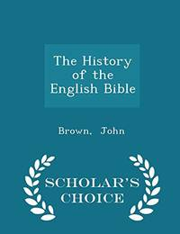The History of the English Bible   Scholar's Choice Edition