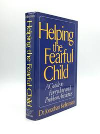 HELPING THE FEARFUL CHILD: A Guide to Everyday and Problem Anxieties