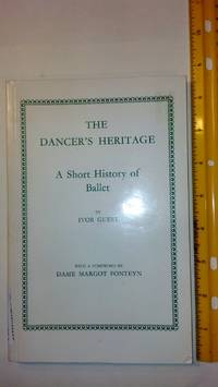 The Dancer's Heritage - A Short History of Ballet (With a Forward By Dame Margot Fonteyn)