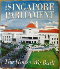 The Singapore Parliament: The House We Built