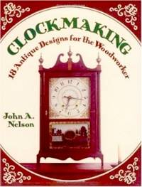 Clockmaking: 18 Antique Designs for the Woodworker