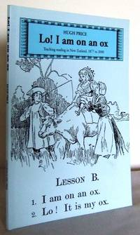 Lo! I am on an ox : teaching reading in New Zealand, 1877 to 2000 by  Hugh PRICE - Paperback - First Edition - 2000 - from Mad Hatter Books (SKU: 05A188)