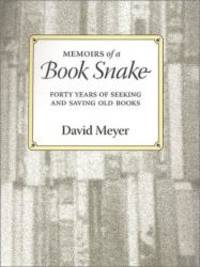 Memoirs of a Book Snake: Forty Years of Seeking and Saving Old Books by David Meyer - Hardcover - 2001-05-08 - from Books Express (SKU: 0916638545n)