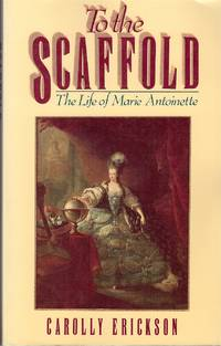 To the Scaffold  The Life of Marie Antoinette by  Carolly Erickson - Paperback - 1991 - from Range & River Books and Biblio.com