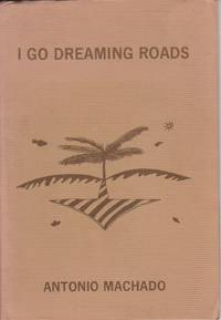 I Go Dreaming Roads, a Selection of Poems from the Works of Antonio Machado