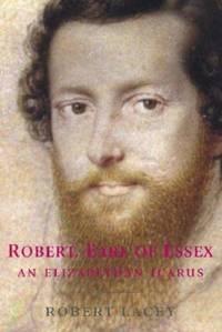 image of Robert, Earl of Essex : An Elizabethan Icarus