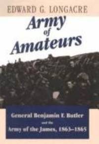 image of Army of Amateurs : General Benjamin F Butler and the Army of the James, 1863-1865