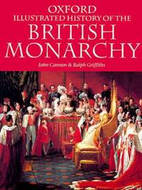 The Oxford Illustrated History of the British Monarchy by Ralph Griffiths; John Cannon - 1998