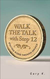 Walk the Talk with Step 12 : Staying Sober Through Service