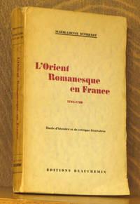 L'ORIENT ROMANESQUE EN FRANCE 1704-1789 - ETUDE D'HISTOIRE ET DE CRITIQUE LITERAIRES