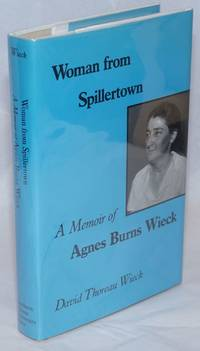 image of Woman from Spillertown; a memoir of Agnes Burns Wieck. With a foreword by Thomas Dublin