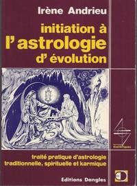 Initiation à l'astrologie d'évolution - Traité pratique...