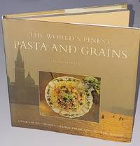 image of The World's Finest Pasta and Grain : Over 100 Authentic Dishes from Around the World (The World's Finest Food)