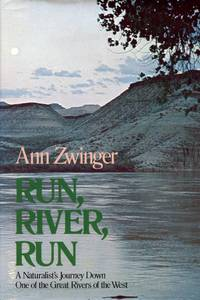 Run, River, Run: A Naturalists Journey Down One of the Great Rivers of the West
