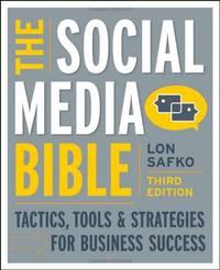 The Social Media Bible: Tactics, Tools, and Strategies for Business Success: Tactics, Tools &...