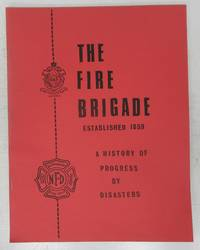image of The Fire Brigade Established 1859: A History of Progress by Disasters