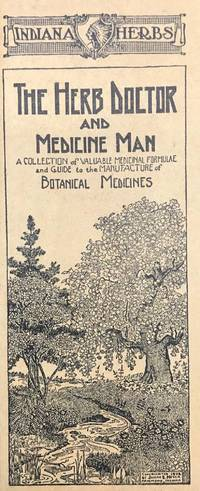 THE HERB DOCTOR AND MEDICINE MAN: A COLLECTION OF VALUABLE MEDICINAL FORMULAE AND GUIDE TO THE MANUFACTURE OF BOTANICAL MEDICINES. [cover title]
