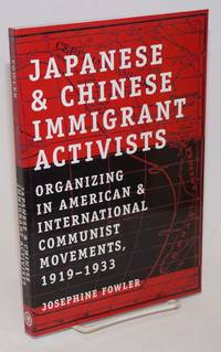 Japanese & Chinese Immigrant Activists organizing in American & international communist movements, 1919-1933