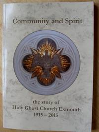 Community and Spirit: the story of Holy Ghost Church Exmouth 1915 - 2015