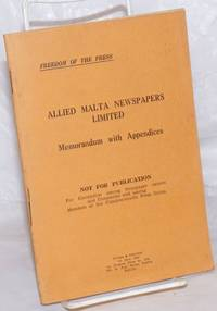 image of Allied Malta Newspapers Limited: Memorandum with Appendices.  Not for Publication.  For Circulation among Newspaper owners and Companies and among Members of the Commonwealth Press Union