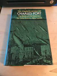 image of The Complete Books of Charles Fort: The Book of the Damned - Lo! - Wild Talents - New Lands