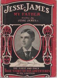 JESSE JAMES, MY FATHER.  The First and Only True Story of His Adventures Ever Written