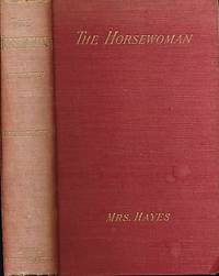The Horsewoman. A Practical Guide to Side-Saddle Riding by  Alice M Hayes - Hardcover - Second Edition Revised and Enlarged - 1903 - from Barter Books Ltd and Biblio.com