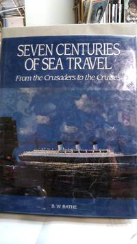 Seven Centuries of Sea Travel : From the Crusaders to the Cruises
