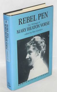Rebel pen, the writings of Mary Heaton Vorse. Edited by Dee Garrison