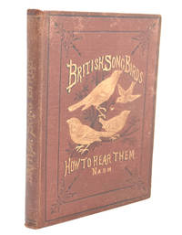 British Song Birds: A Practical Treatise on their Habits, Nidification, and Incubation; the mode of rearing young birds, and their treatment in sickness and in health by Joseph Nash - 1st Edition - 1872 - from E C Books (SKU: 032768)