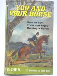 You and Your Horse by B L Kearley - Hardcover - 1965 - from World of Rare Books (SKU: 1558444534TMB)