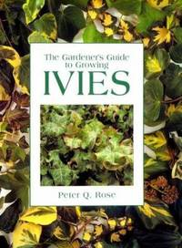 The Gardener's Guide to Growing Ivies by Peter Q. Rose - Hardcover - 1996 - from ThriftBooks (SKU: G0881923648I4N00)