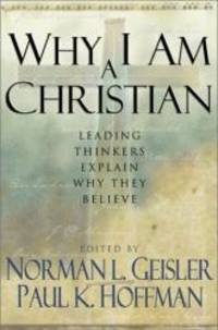 Why I Am a Christian: Leading Thinkers Explain Why They Believe by Norman L. Geisler and Paul K. Hoffman - Hardcover - 2001-06-03 - from Books Express and Biblio.com