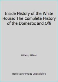 image of Inside History of the White House: The Complete History of the Domestic and Offi