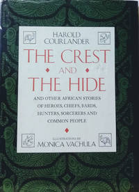 The Crest and the Hide:  And Other African Stories of Heroes, Chiefs,  Bards, Hunters, Sorcerers and Common People
