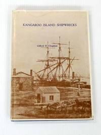 Kangaroo Island Shipwrecks. An Account of the ships and cutters wrecked around Kangaroo Island