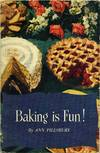 Baking Is Fun! Ann Pillsbury's Basic Recipes With Fascinating Variations To Help Make Your Baking Fun, Third Edition