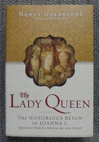 image of THE LADY QUEEN:  THE NOTORIOUS REIGN OF JOANNA I, QUEEN OF NAPLES, JERUSALEM AND SICILY.