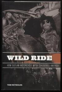 Wild Ride ;  How Outlaw Motorcycle Myth Conquered America  How Outlaw  Motorcycle Myth Conquered America